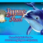 Слот Dolphin's Pearl – поиски подводных сокровищ
